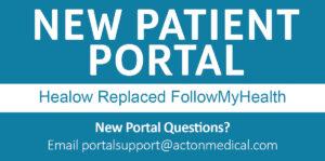 New Patient Portal. Healow replaced FollowMyHealth. New portal questions? Email: portalsupport@actonmedical.com